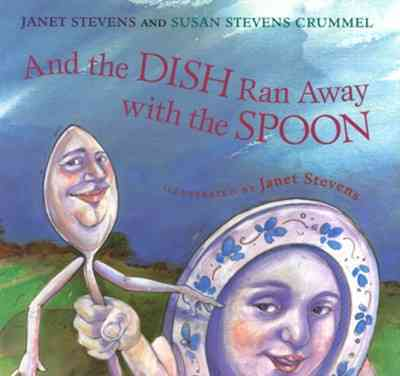 And the Dish Ran Away With the Spoon By Stevens, Janet/ Crummel, Susan Stevens