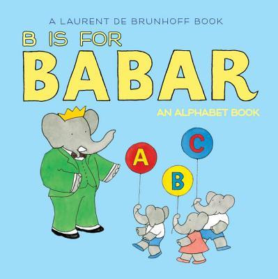 B Is for Babar By Brunhoff, Laurent de